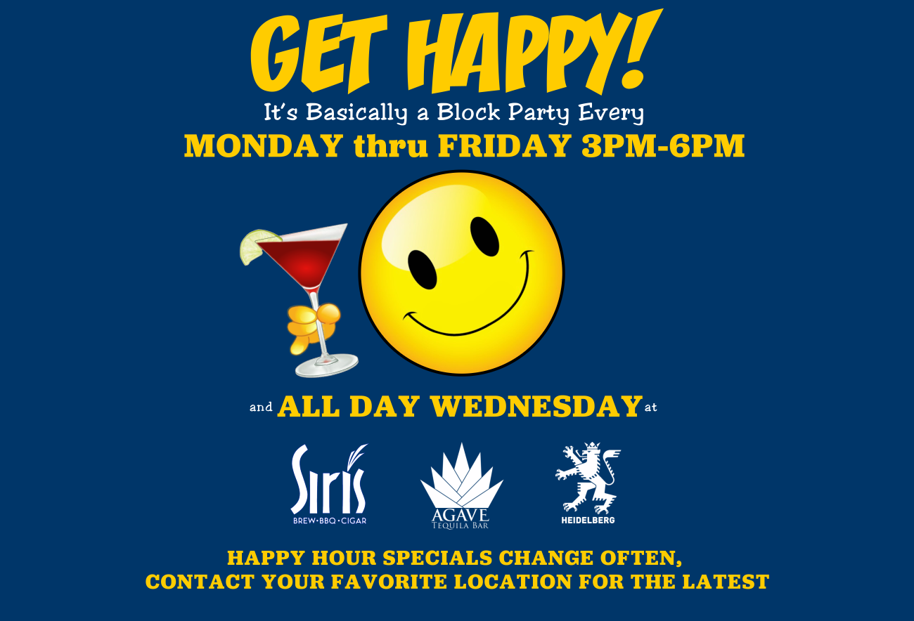 Our Happy Hours Are Like A Non-Stop Block Party Monday Thru Friday!